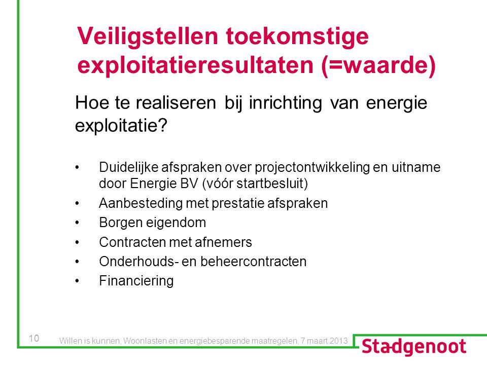 10 Veiligstellen toekomstige exploitatieresultaten (=waarde) Hoe te realiseren bij inrichting van energie exploitatie? Duidelijke afspraken over proje