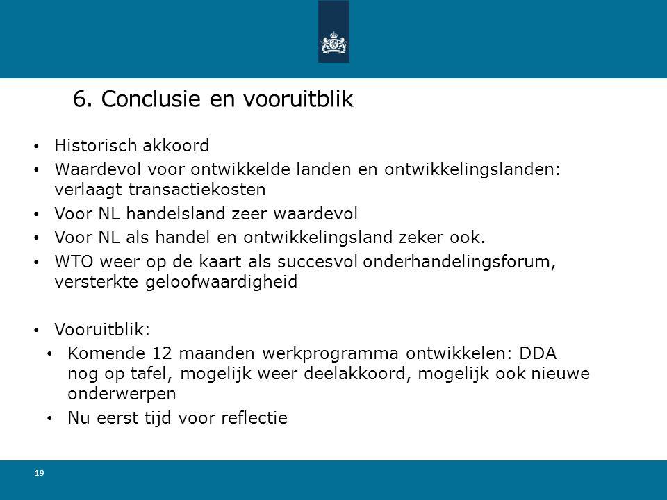 6. Conclusie en vooruitblik Historisch akkoord Waardevol voor ontwikkelde landen en ontwikkelingslanden: verlaagt transactiekosten Voor NL handelsland