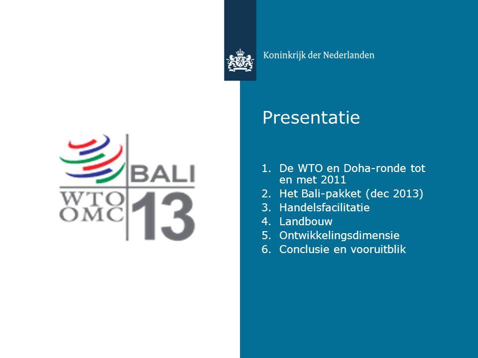 Presentatie 1.De WTO en Doha-ronde tot en met 2011 2.Het Bali-pakket (dec 2013) 3.Handelsfacilitatie 4.Landbouw 5.Ontwikkelingsdimensie 6.Conclusie en vooruitblik