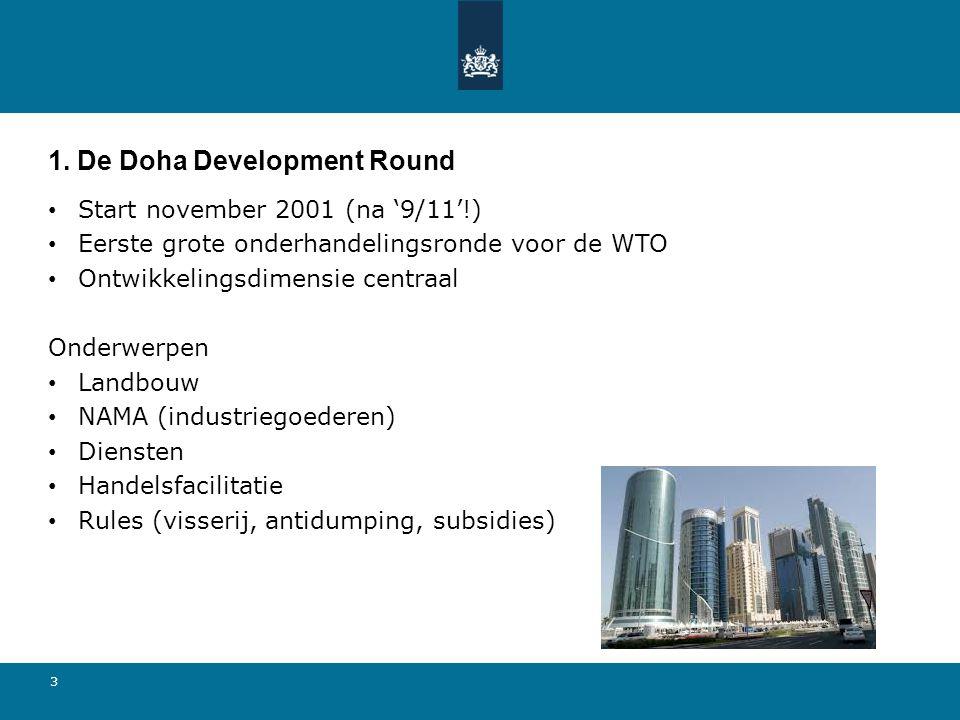 3 1. De Doha Development Round Start november 2001 (na '9/11'!) Eerste grote onderhandelingsronde voor de WTO Ontwikkelingsdimensie centraal Onderwerp
