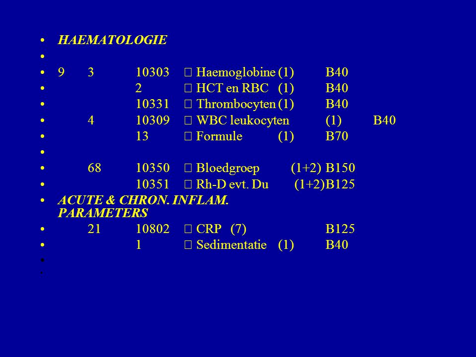 HAEMATOLOGIE 9310303 Haemoglobine(1)B40 2 HCT en RBC(1)B40 10331 Thrombocyten(1)B40 410309 WBC leukocyten(1)B40 13 Formule(1)B70 6810350 Bloedgroep (1