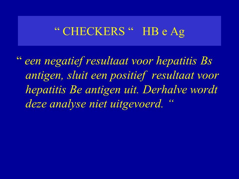 """"""" CHECKERS """" HB e Ag """" een negatief resultaat voor hepatitis Bs antigen, sluit een positief resultaat voor hepatitis Be antigen uit. Derhalve wordt de"""