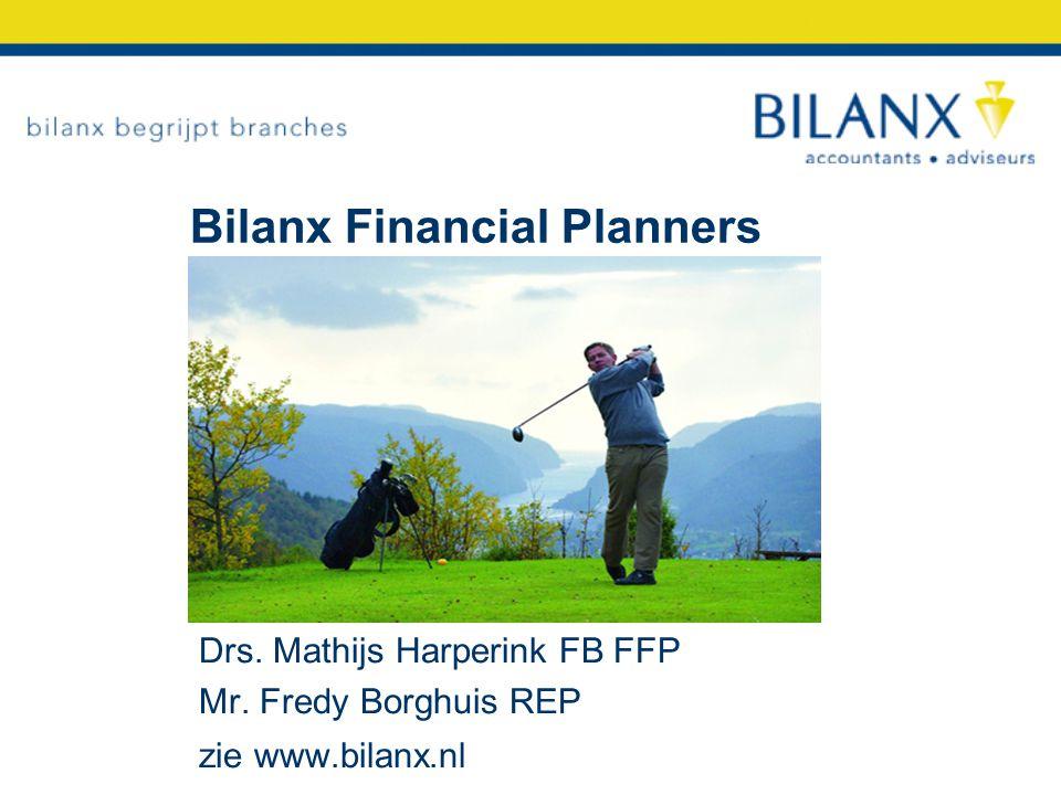 Bilanx Financial Planners Drs. Mathijs Harperink FB FFP Mr. Fredy Borghuis REP zie www.bilanx.nl