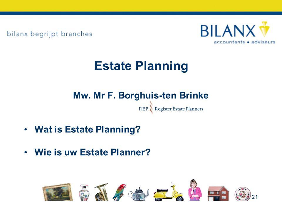 Estate Planning Mw. Mr F. Borghuis-ten Brinke Wat is Estate Planning? Wie is uw Estate Planner? 21