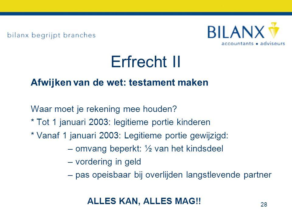 Erfrecht II Afwijken van de wet: testament maken Waar moet je rekening mee houden? * Tot 1 januari 2003: legitieme portie kinderen * Vanaf 1 januari 2