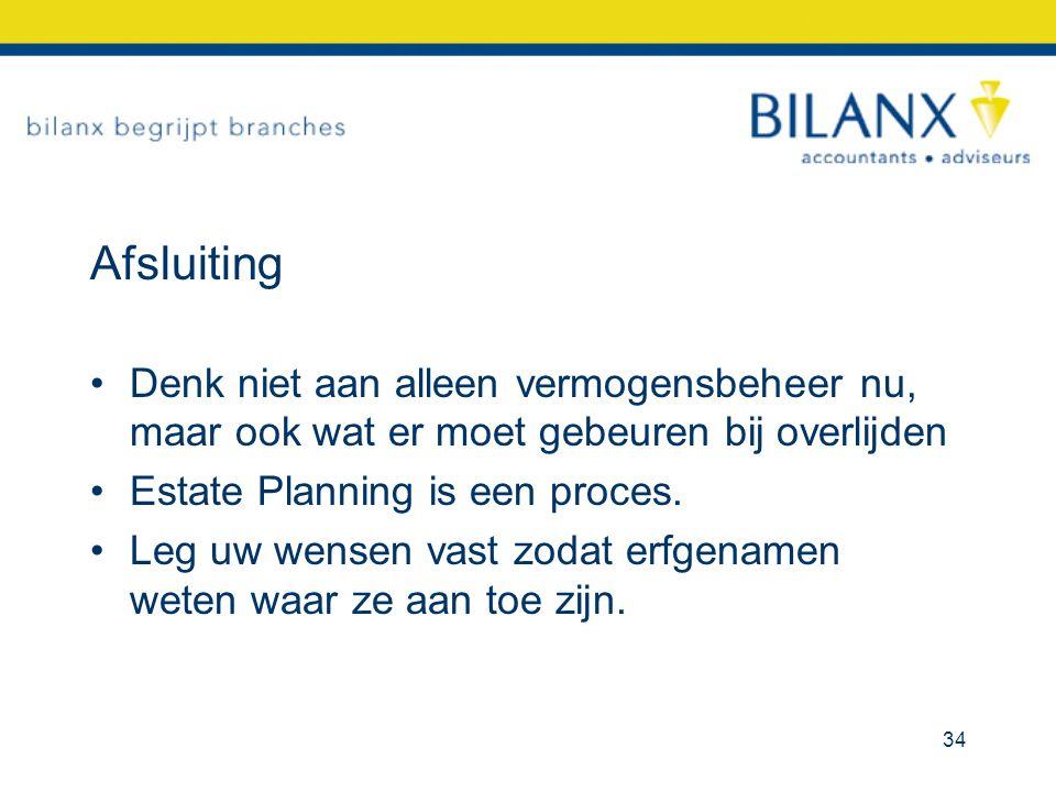 Afsluiting Denk niet aan alleen vermogensbeheer nu, maar ook wat er moet gebeuren bij overlijden Estate Planning is een proces. Leg uw wensen vast zod
