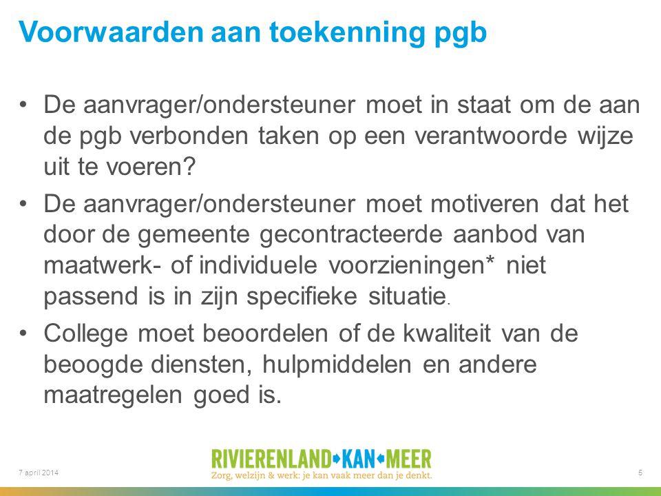 7 april 2014 Voorwaarden aan toekenning pgb De aanvrager/ondersteuner moet in staat om de aan de pgb verbonden taken op een verantwoorde wijze uit te voeren.