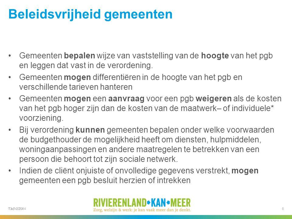 7 april 2014 Beleidsvrijheid gemeenten Gemeenten bepalen wijze van vaststelling van de hoogte van het pgb en leggen dat vast in de verordening.
