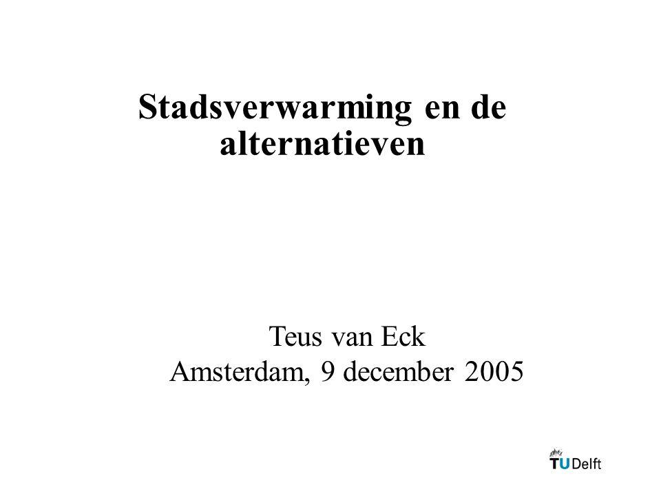 Stadsverwarming en de alternatieven Teus van Eck Amsterdam, 9 december 2005