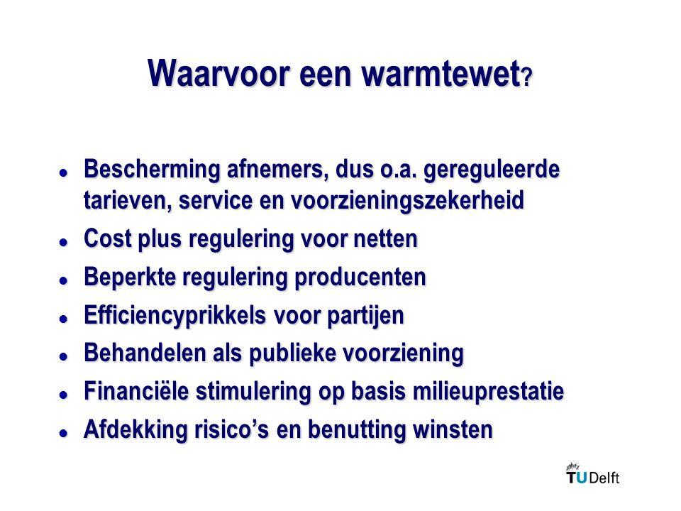 Waarvoor een warmtewet ? l Bescherming afnemers, dus o.a. gereguleerde tarieven, service en voorzieningszekerheid l Cost plus regulering voor netten l