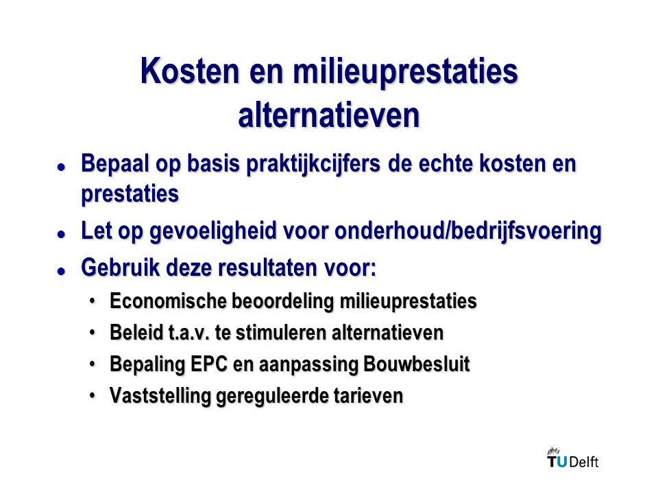 Kosten en milieuprestaties alternatieven l Bepaal op basis praktijkcijfers de echte kosten en prestaties l Let op gevoeligheid voor onderhoud/bedrijfs