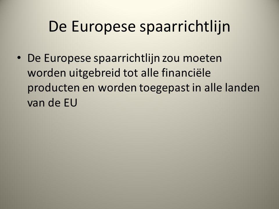 De Europese spaarrichtlijn De Europese spaarrichtlijn zou moeten worden uitgebreid tot alle financiële producten en worden toegepast in alle landen van de EU