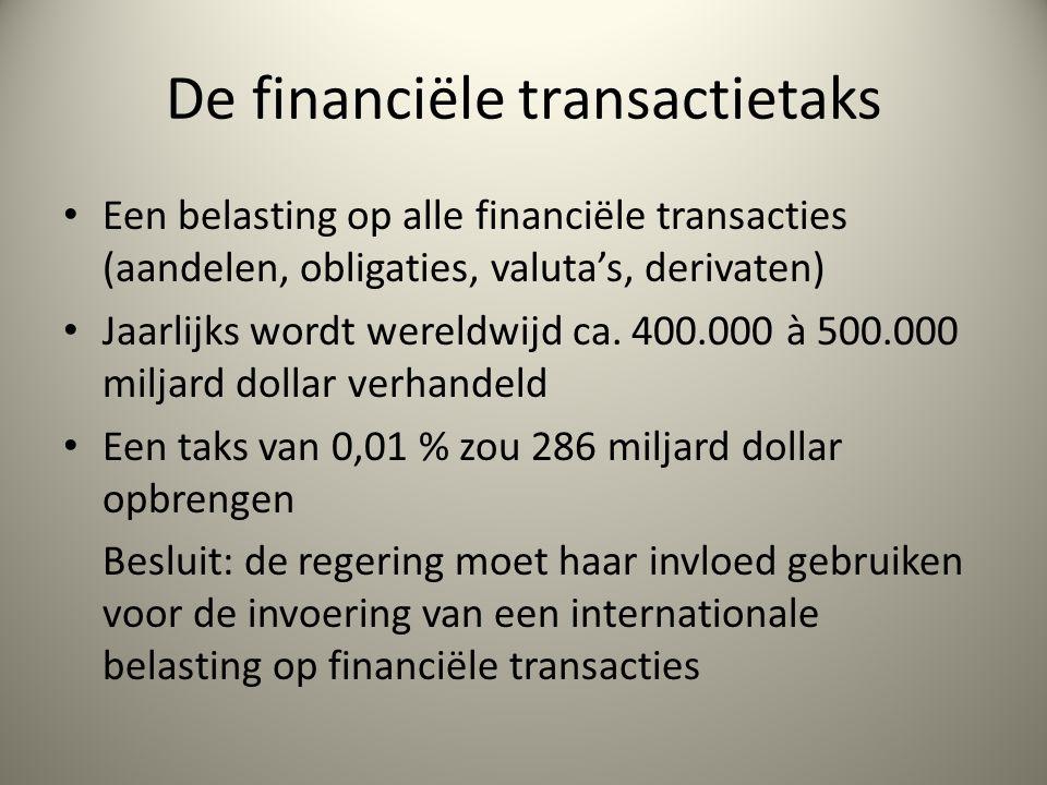 De financiële transactietaks Een belasting op alle financiële transacties (aandelen, obligaties, valuta's, derivaten) Jaarlijks wordt wereldwijd ca.