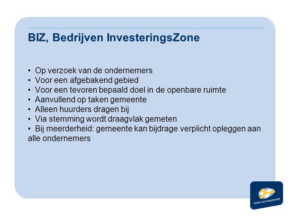 BIZ, Bedrijven InvesteringsZone Op verzoek van de ondernemers Voor een afgebakend gebied Voor een tevoren bepaald doel in de openbare ruimte Aanvullen
