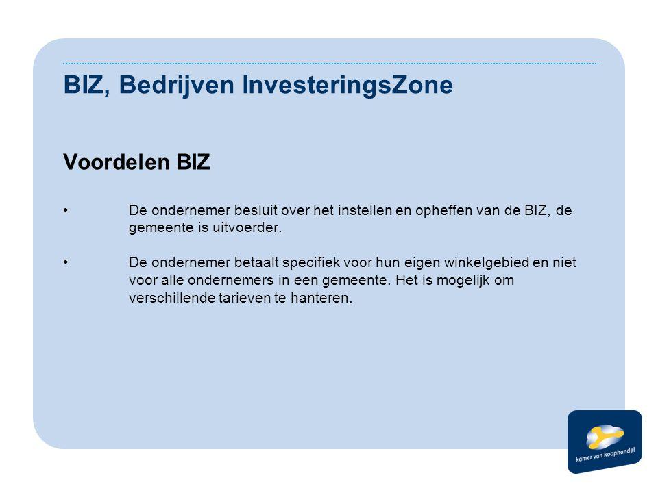 BIZ, Bedrijven InvesteringsZone Voordelen BIZ De ondernemer besluit over het instellen en opheffen van de BIZ, de gemeente is uitvoerder.