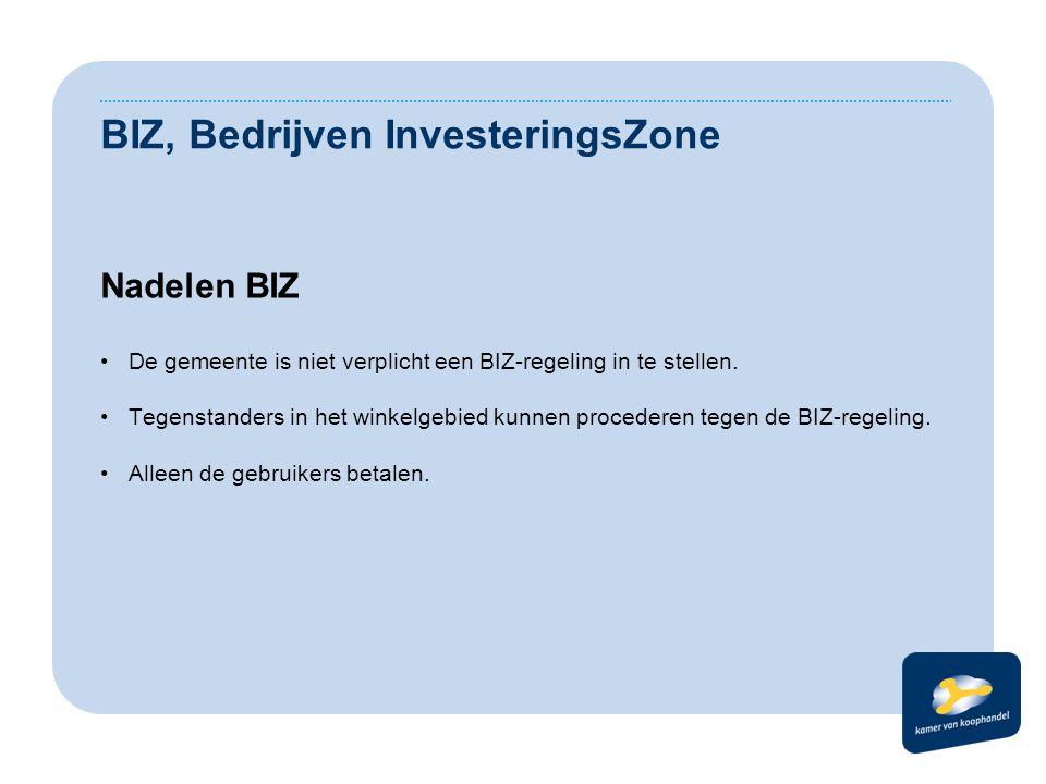 BIZ, Bedrijven InvesteringsZone Nadelen BIZ De gemeente is niet verplicht een BIZ-regeling in te stellen. Tegenstanders in het winkelgebied kunnen pro