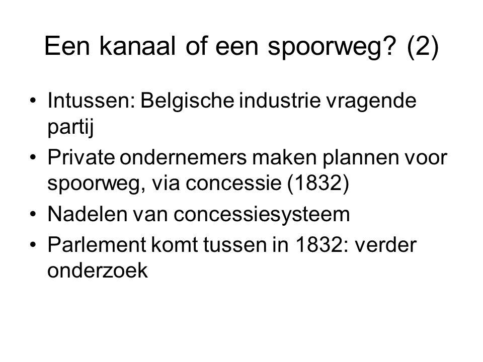 Een kanaal of een spoorweg? (2) Intussen: Belgische industrie vragende partij Private ondernemers maken plannen voor spoorweg, via concessie (1832) Na