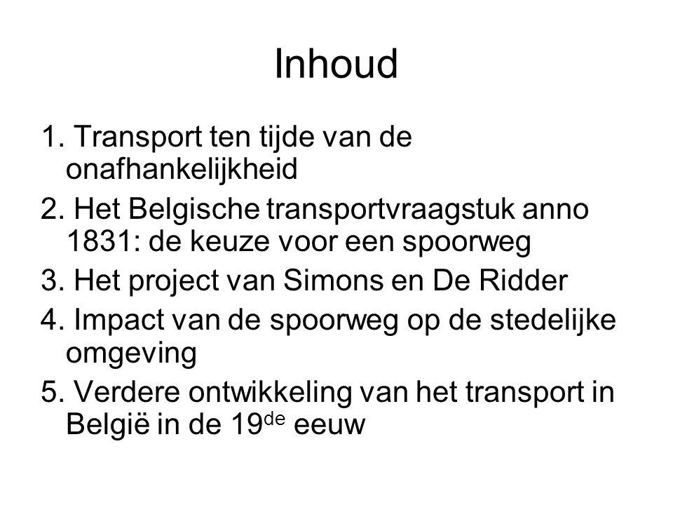 Inhoud 1. Transport ten tijde van de onafhankelijkheid 2. Het Belgische transportvraagstuk anno 1831: de keuze voor een spoorweg 3. Het project van Si