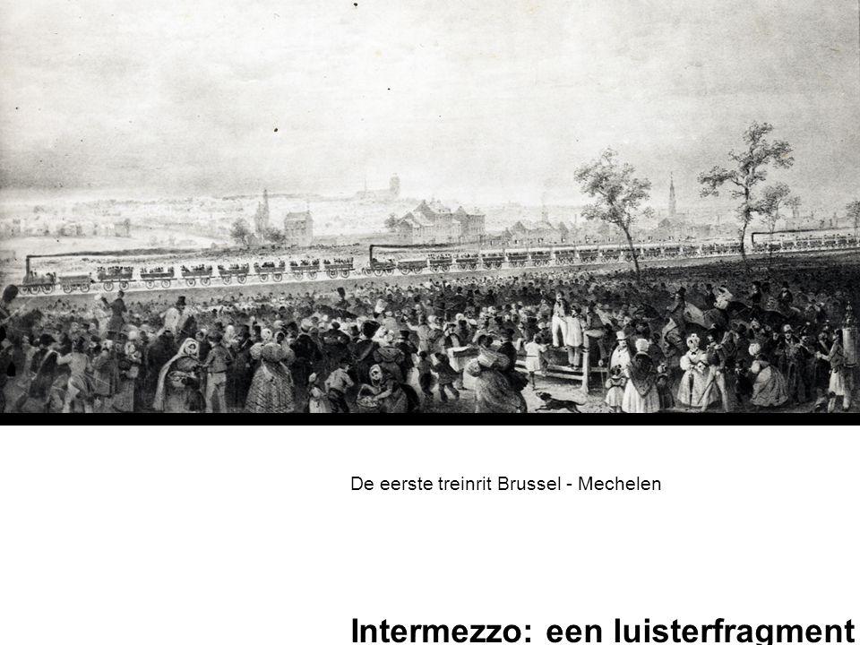 Intermezzo: een luisterfragment De eerste treinrit Brussel - Mechelen