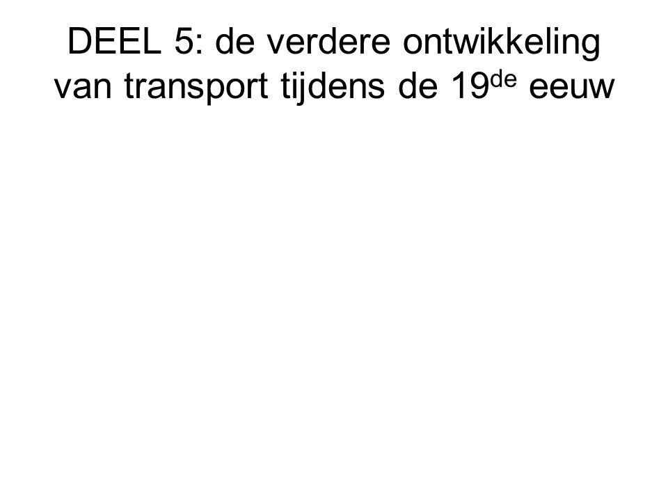 DEEL 5: de verdere ontwikkeling van transport tijdens de 19 de eeuw