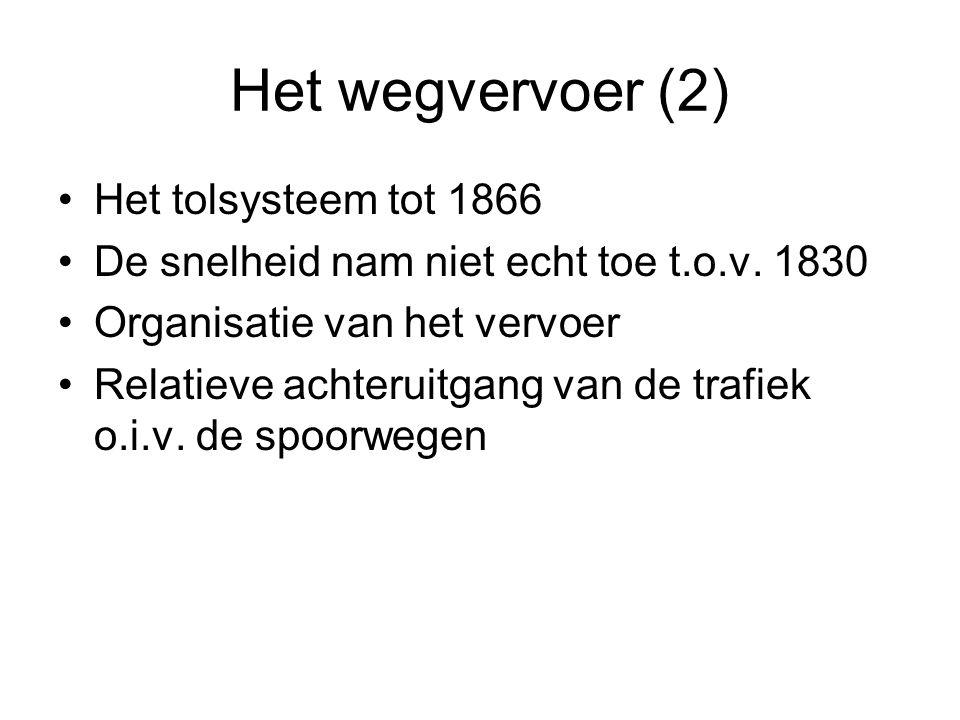 Het wegvervoer (2) Het tolsysteem tot 1866 De snelheid nam niet echt toe t.o.v. 1830 Organisatie van het vervoer Relatieve achteruitgang van de trafie