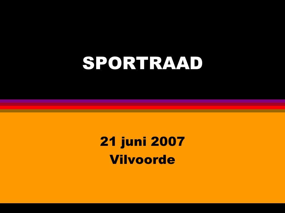 SPORTRAAD 21 juni 2007 Vilvoorde