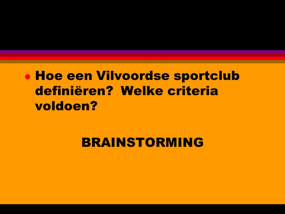 l Hoe een Vilvoordse sportclub definiëren Welke criteria voldoen BRAINSTORMING