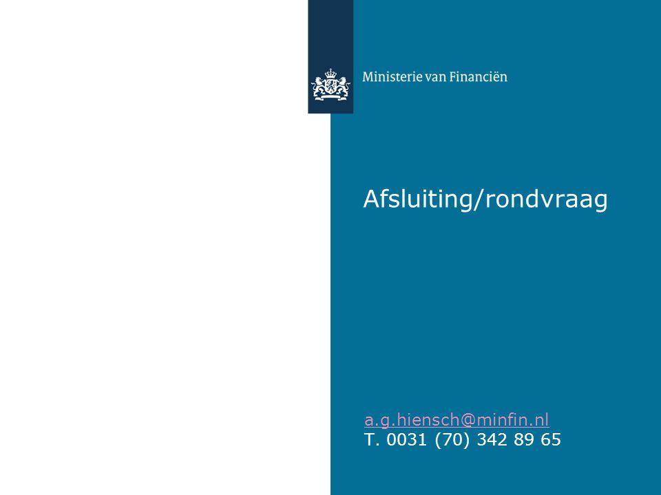 Afsluiting/rondvraag a.g.hiensch@minfin.nl T. 0031 (70) 342 89 65
