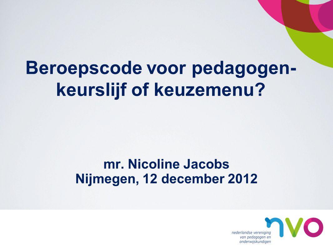 Beroepscode voor pedagogen- keurslijf of keuzemenu? mr. Nicoline Jacobs Nijmegen, 12 december 2012