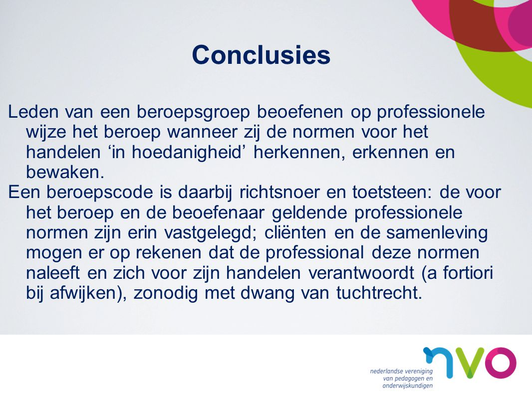 Conclusies Leden van een beroepsgroep beoefenen op professionele wijze het beroep wanneer zij de normen voor het handelen 'in hoedanigheid' herkennen, erkennen en bewaken.