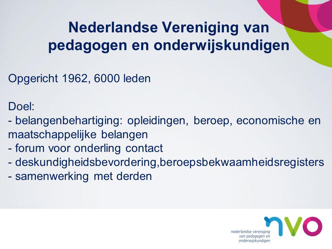 Nederlandse Vereniging van pedagogen en onderwijskundigen Opgericht 1962, 6000 leden Doel: - belangenbehartiging: opleidingen, beroep, economische en maatschappelijke belangen - forum voor onderling contact - deskundigheidsbevordering,beroepsbekwaamheidsregisters - samenwerking met derden