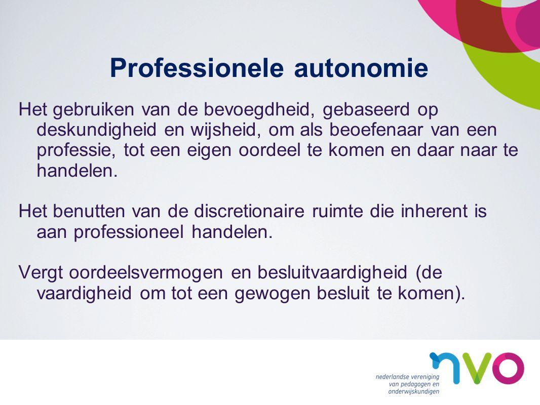 Professionele autonomie Het gebruiken van de bevoegdheid, gebaseerd op deskundigheid en wijsheid, om als beoefenaar van een professie, tot een eigen oordeel te komen en daar naar te handelen.