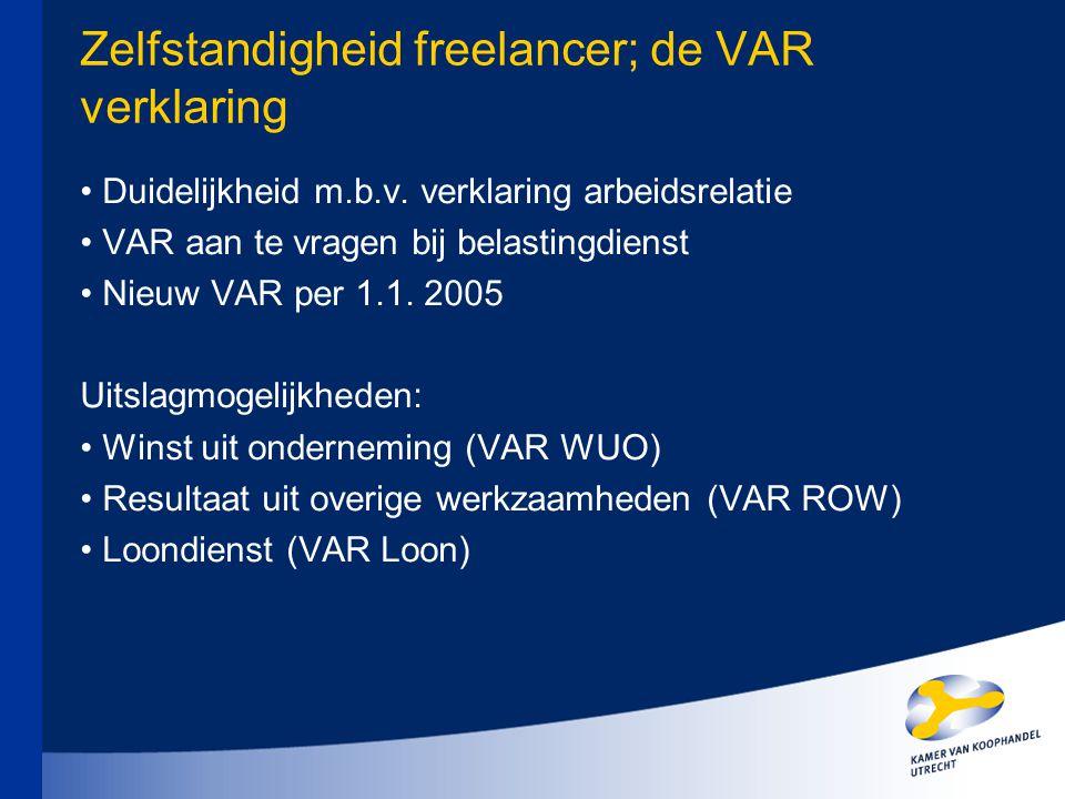 Zelfstandigheid freelancer; de VAR verklaring Duidelijkheid m.b.v. verklaring arbeidsrelatie VAR aan te vragen bij belastingdienst Nieuw VAR per 1.1.