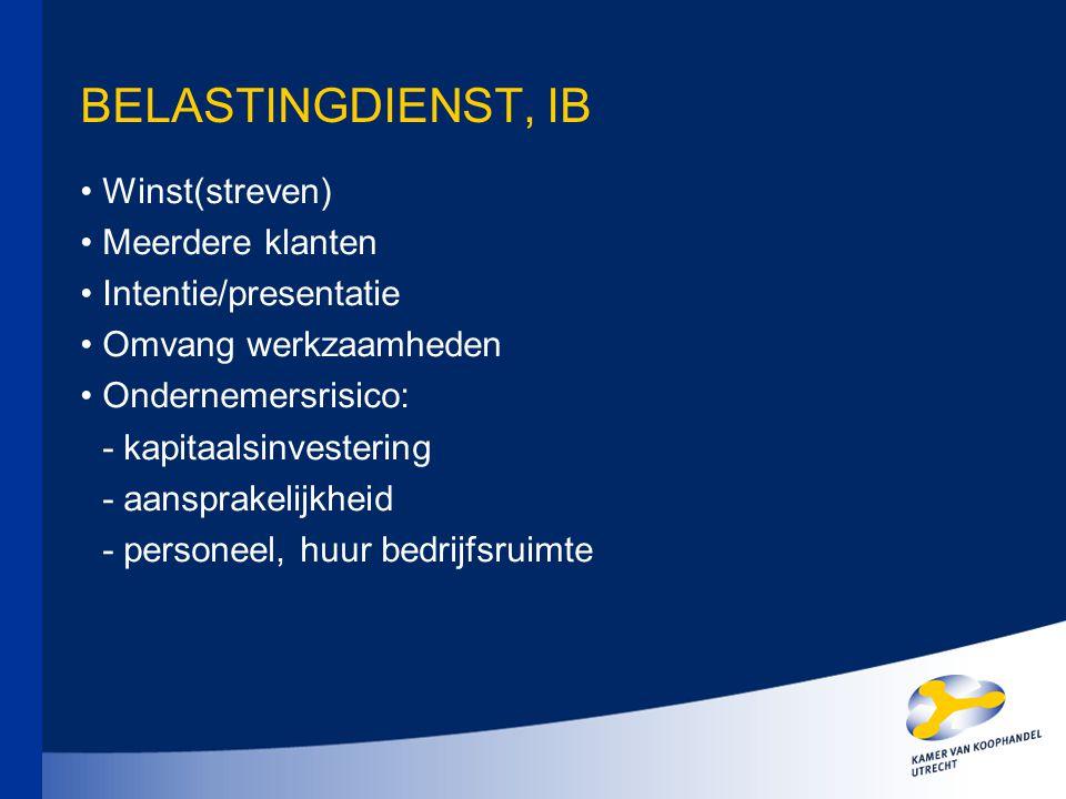 BELASTINGDIENST, IB Winst(streven) Meerdere klanten Intentie/presentatie Omvang werkzaamheden Ondernemersrisico: - kapitaalsinvestering - aansprakelij