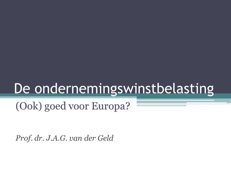 De ondernemingswinstbelasting (Ook) goed voor Europa? Prof. dr. J.A.G. van der Geld