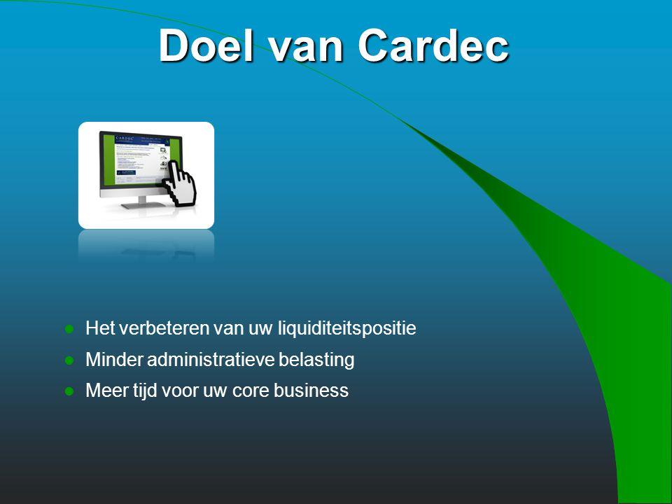 Doel van Cardec Het verbeteren van uw liquiditeitspositie Minder administratieve belasting Meer tijd voor uw core business