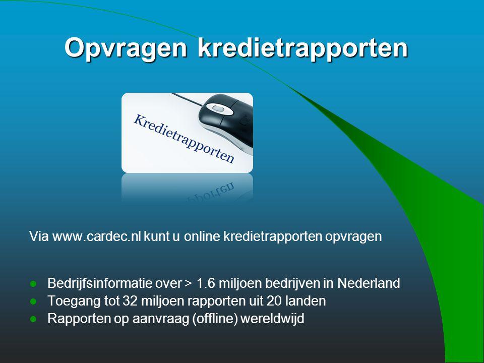 Opvragen kredietrapporten Via www.cardec.nl kunt u online kredietrapporten opvragen Bedrijfsinformatie over > 1.6 miljoen bedrijven in Nederland Toegang tot 32 miljoen rapporten uit 20 landen Rapporten op aanvraag (offline) wereldwijd