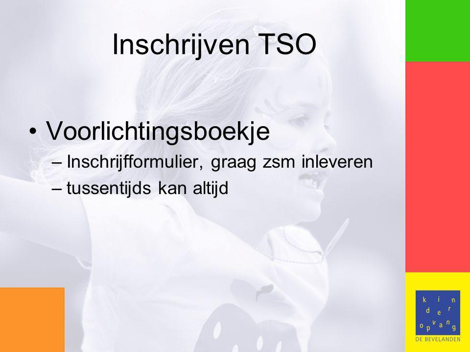 Inschrijven TSO Voorlichtingsboekje –Inschrijfformulier, graag zsm inleveren –tussentijds kan altijd