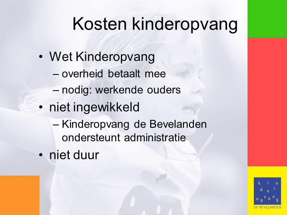Kosten kinderopvang Wet Kinderopvang –overheid betaalt mee –nodig: werkende ouders niet ingewikkeld –Kinderopvang de Bevelanden ondersteunt administratie niet duur
