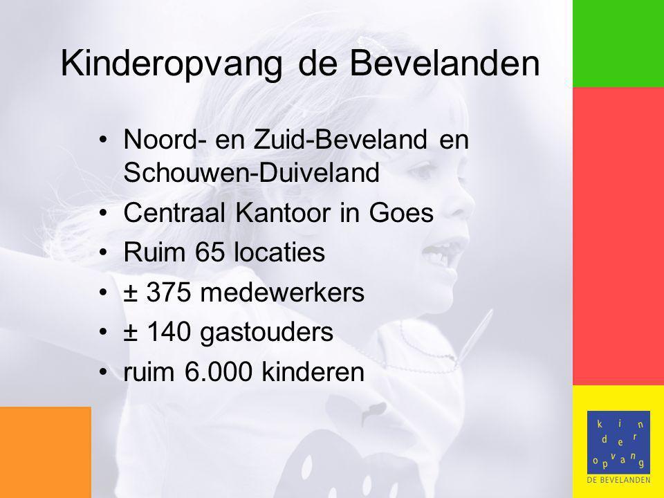 Noord- en Zuid-Beveland en Schouwen-Duiveland Centraal Kantoor in Goes Ruim 65 locaties ± 375 medewerkers ± 140 gastouders ruim 6.000 kinderen Kinderopvang de Bevelanden