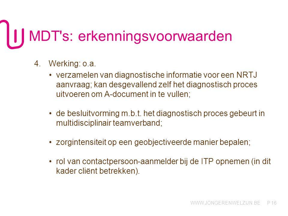 WWW.JONGERENWELZIJN.BE P MDT's: erkenningsvoorwaarden 4.Werking: o.a. verzamelen van diagnostische informatie voor een NRTJ aanvraag; kan desgevallend