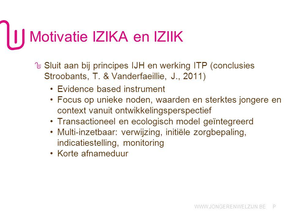 WWW.JONGERENWELZIJN.BE P Motivatie IZIKA en IZIIK Sluit aan bij principes IJH en werking ITP (conclusies Stroobants, T. & Vanderfaeillie, J., 2011) Ev