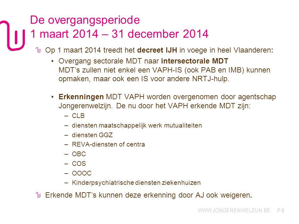 WWW.JONGERENWELZIJN.BE P De overgangsperiode 1 maart 2014 – 31 december 2014 Op 1 maart 2014 treedt het decreet IJH in voege in heel Vlaanderen: Overg