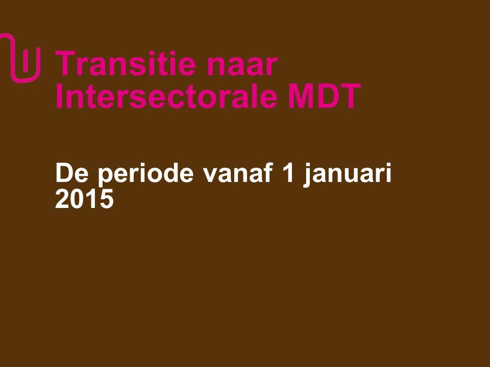 Transitie naar Intersectorale MDT De periode vanaf 1 januari 2015 8