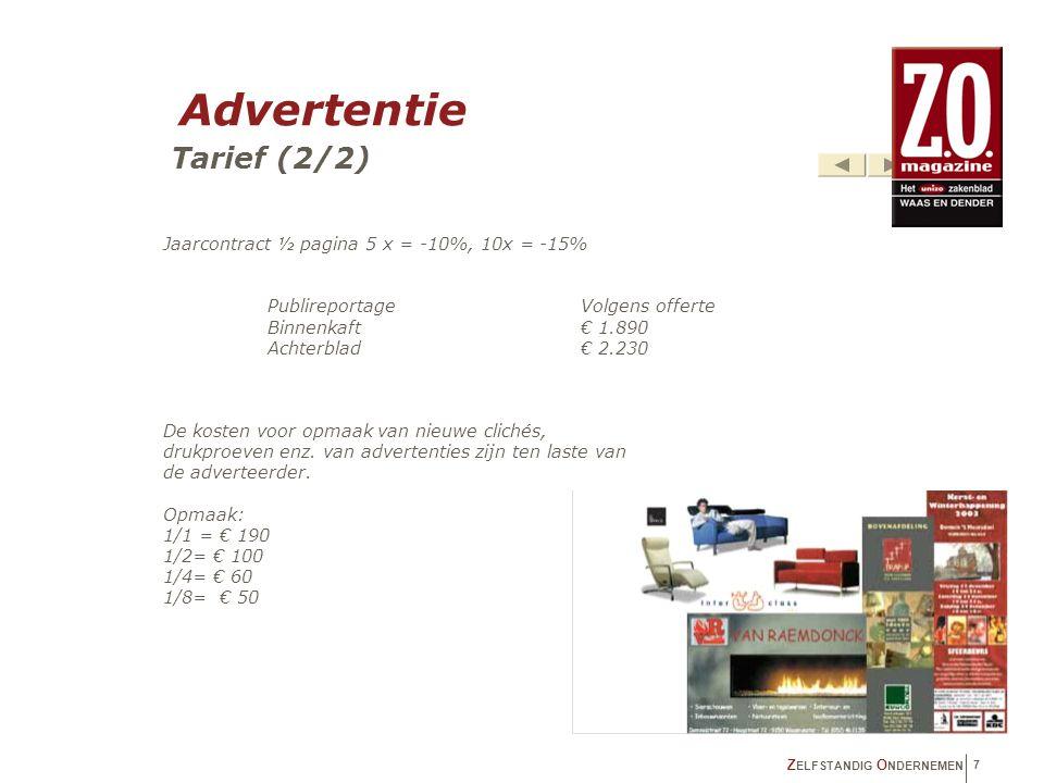 Advertentie Tarief (2/2) Z ELFSTANDIG O NDERNEMEN 7 Jaarcontract ½ pagina 5 x = -10%, 10x = -15% PublireportageVolgens offerte Binnenkaft € 1.890 Achterblad€ 2.230 De kosten voor opmaak van nieuwe clichés, drukproeven enz.
