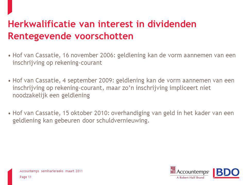 Accountemps seminariereeks maart 2011 Page 11 Herkwalificatie van interest in dividenden Rentegevende voorschotten Hof van Cassatie, 16 november 2006: