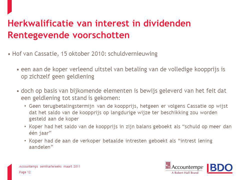 Accountemps seminariereeks maart 2011 Page 12 Herkwalificatie van interest in dividenden Rentegevende voorschotten Hof van Cassatie, 15 oktober 2010: