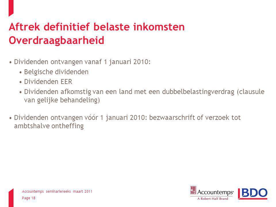 Accountemps seminariereeks maart 2011 Page 18 Aftrek definitief belaste inkomsten Overdraagbaarheid Dividenden ontvangen vanaf 1 januari 2010: Belgisc