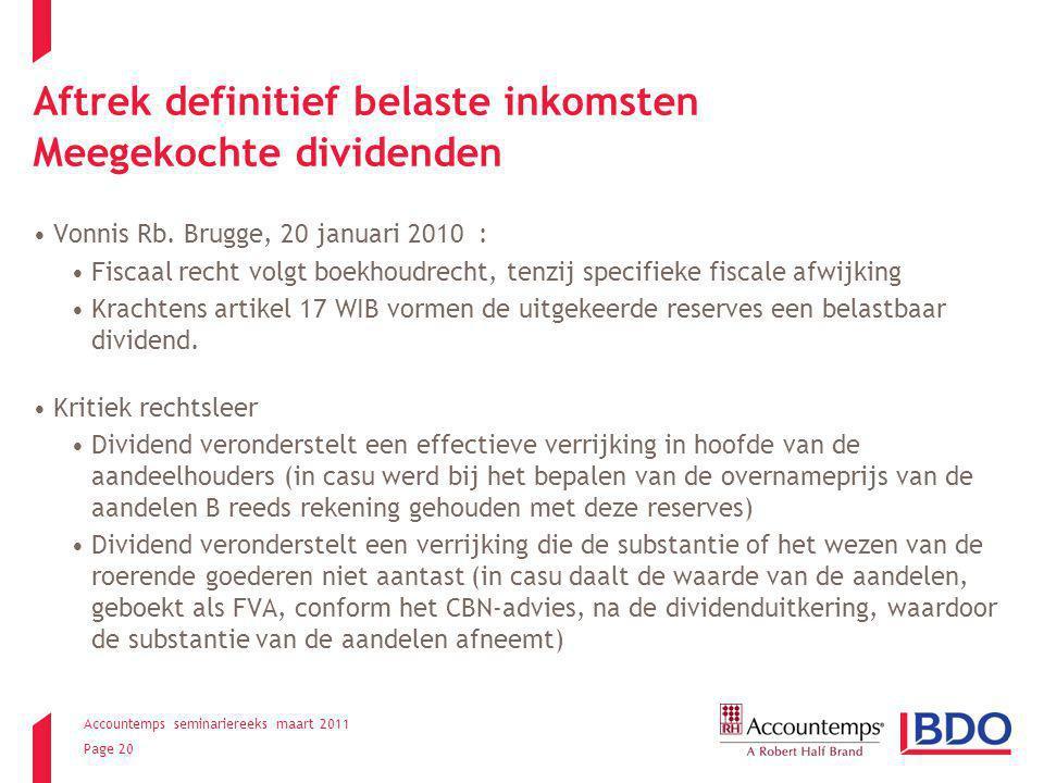 Accountemps seminariereeks maart 2011 Page 20 Aftrek definitief belaste inkomsten Meegekochte dividenden Vonnis Rb. Brugge, 20 januari 2010 : Fiscaal