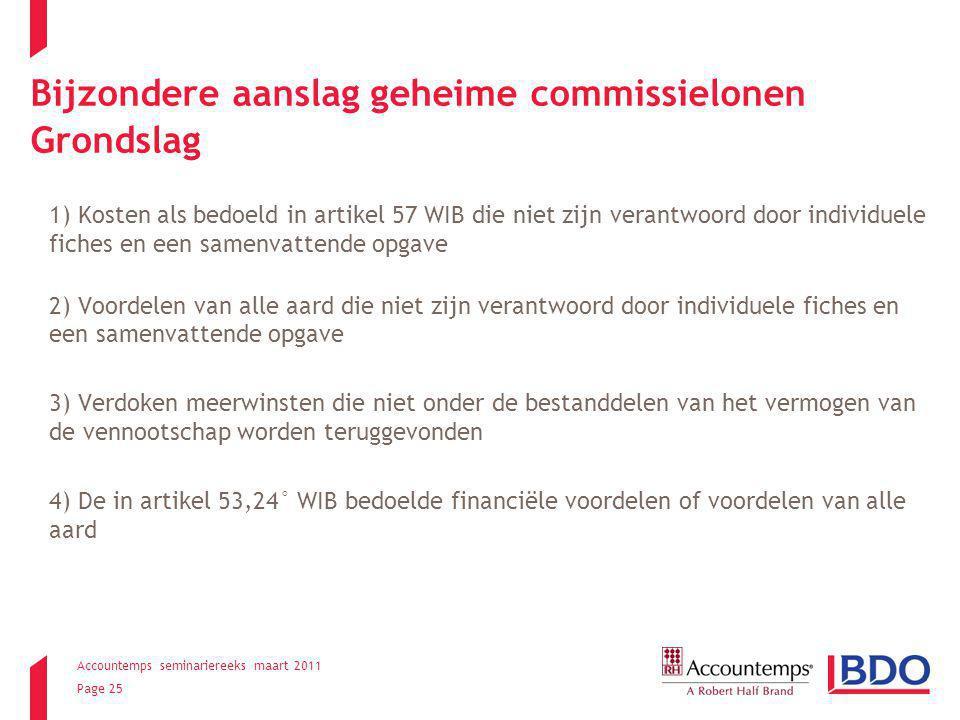Accountemps seminariereeks maart 2011 Page 25 Bijzondere aanslag geheime commissielonen Grondslag 1) Kosten als bedoeld in artikel 57 WIB die niet zij
